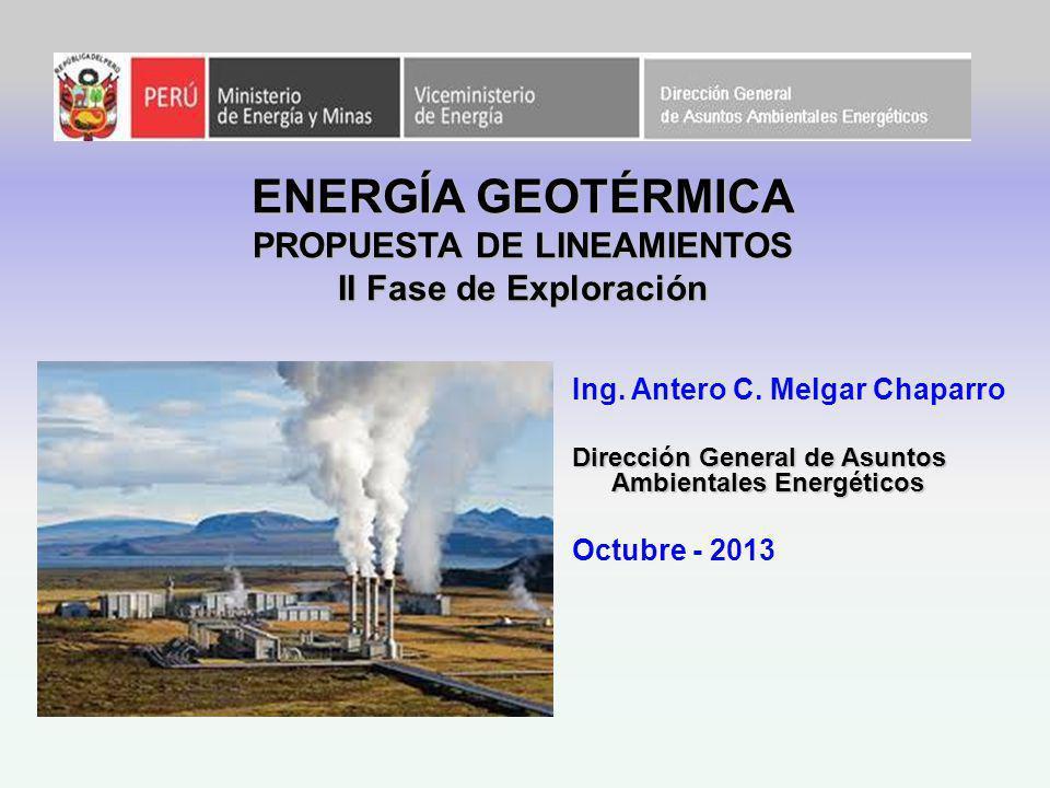 ENERGÍA GEOTÉRMICA PROPUESTA DE LINEAMIENTOS II Fase de Exploración Ing.