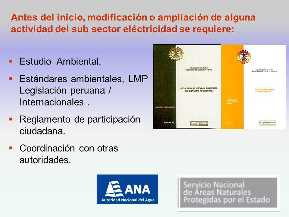 Antes del inicio, modificación o ampliación de alguna actividad del sub sector eléctricidad se requiere: Estudio Ambiental.