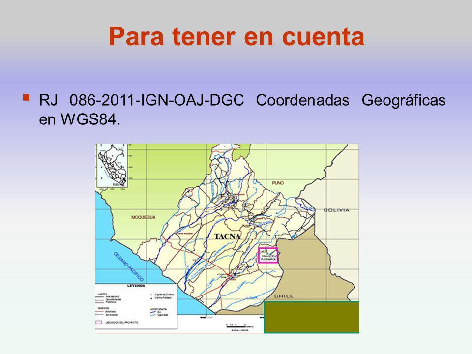 Para tener en cuenta RJ 086-2011-IGN-OAJ-DGC Coordenadas Geográficas en WGS84.