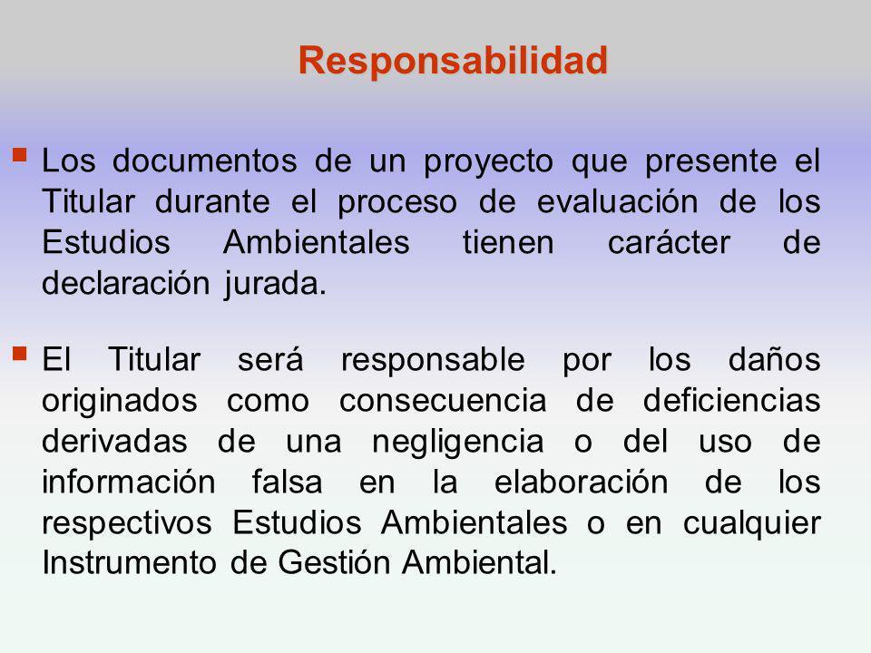 Responsabilidad Los documentos de un proyecto que presente el Titular durante el proceso de evaluación de los Estudios Ambientales tienen carácter de declaración jurada.