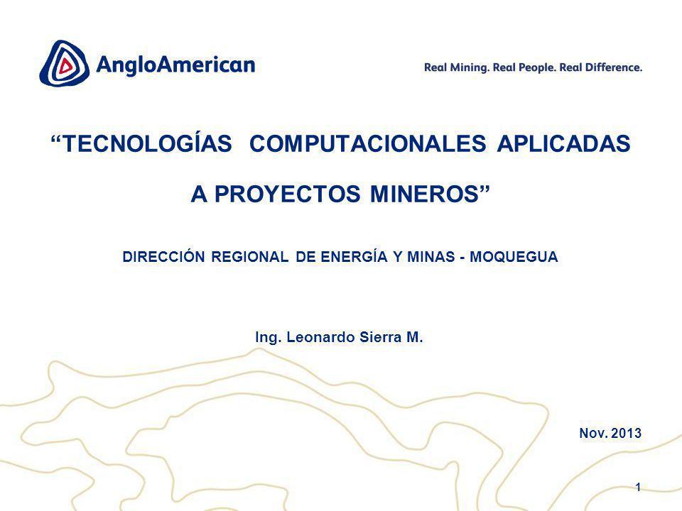 1 TECNOLOGÍAS COMPUTACIONALES APLICADAS A PROYECTOS MINEROS Nov. 2013 DIRECCIÓN REGIONAL DE ENERGÍA Y MINAS - MOQUEGUA Ing. Leonardo Sierra M.