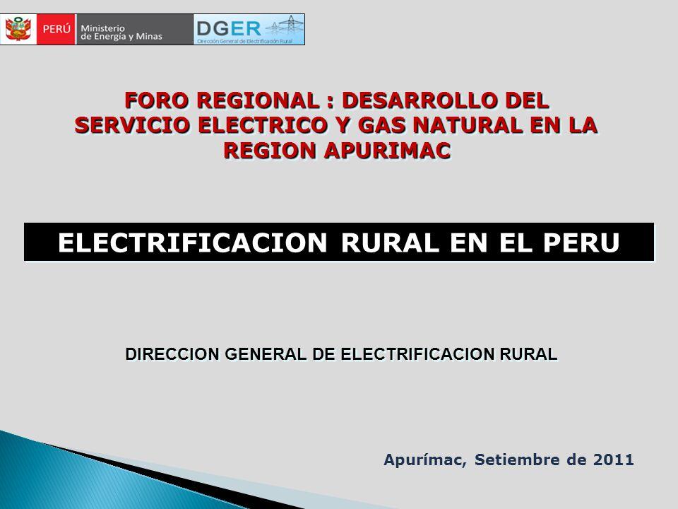 ELECTRIFICACION RURAL EN EL PERU FORO REGIONAL : DESARROLLO DEL SERVICIO ELECTRICO Y GAS NATURAL EN LA REGION APURIMAC Apurímac, Setiembre de 2011 DIR
