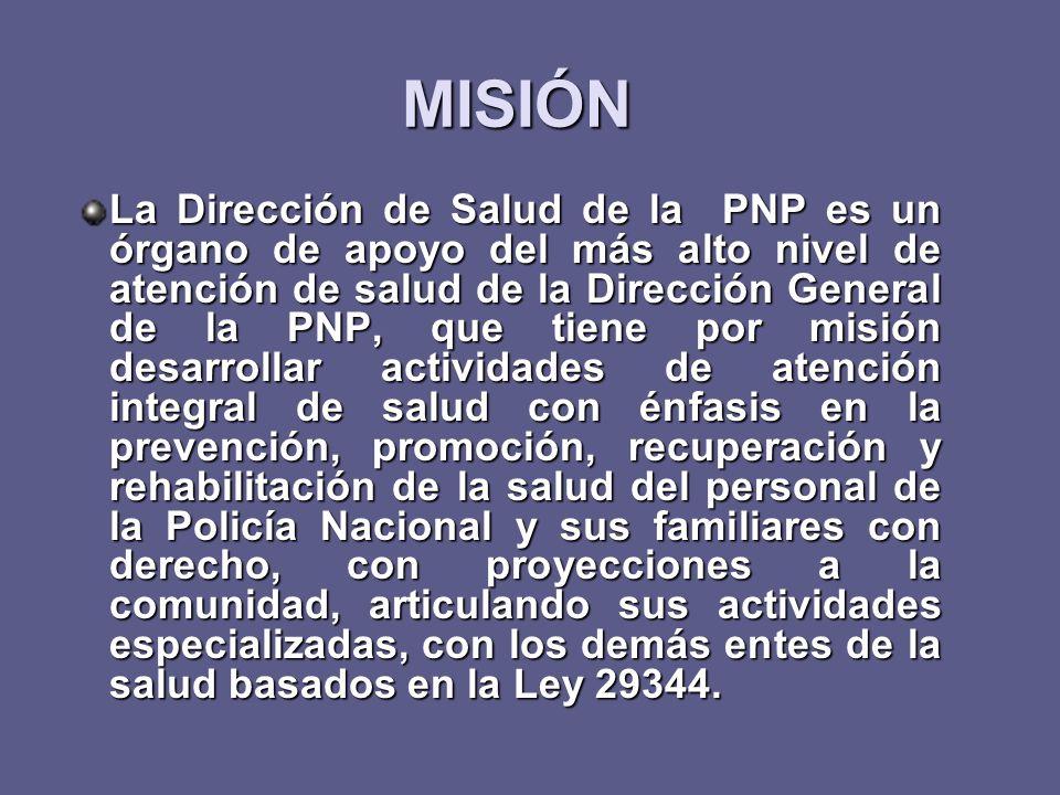 MISIÓN La Dirección de Salud de la PNP es un órgano de apoyo del más alto nivel de atención de salud de la Dirección General de la PNP, que tiene por