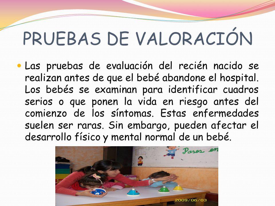 PRUEBAS DE VALORACIÓN Las pruebas de evaluación del recién nacido se realizan antes de que el bebé abandone el hospital.
