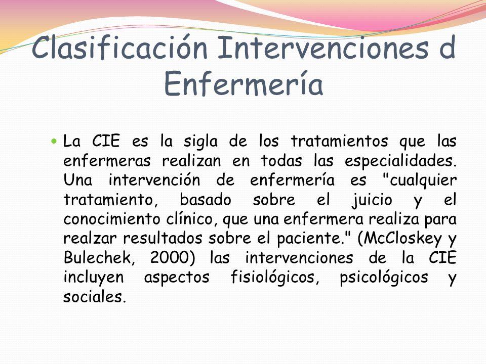 Clasificación Intervenciones d Enfermería La CIE es la sigla de los tratamientos que las enfermeras realizan en todas las especialidades.