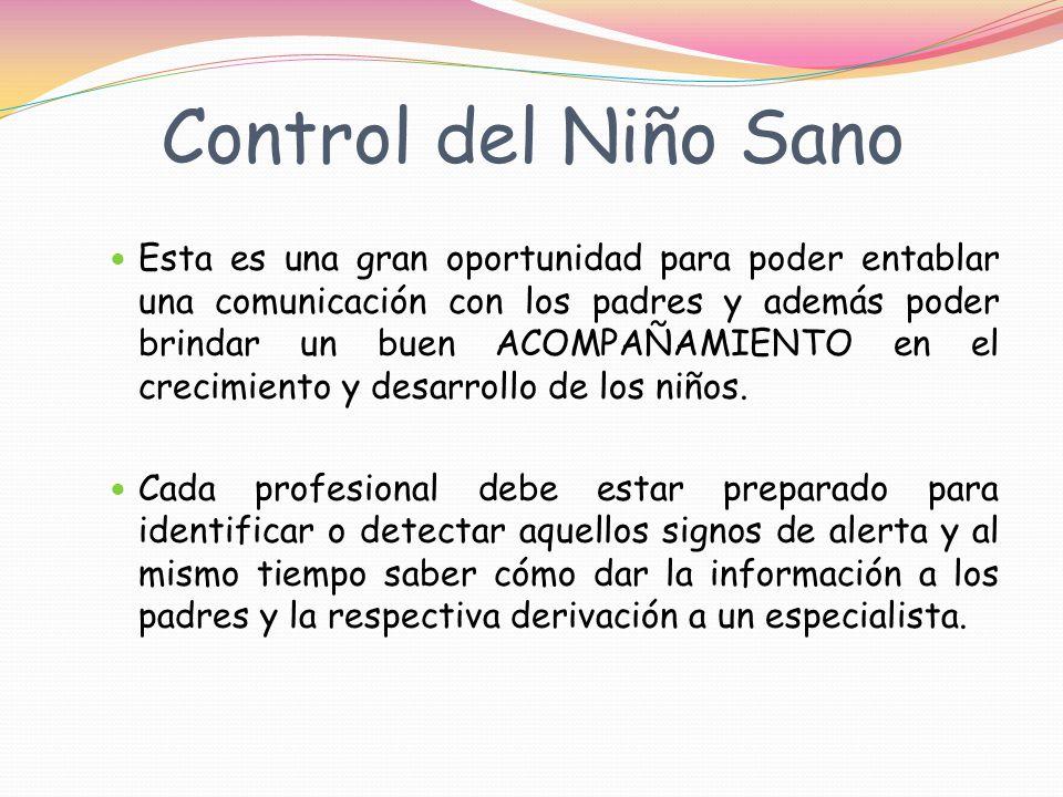 Control del Niño Sano Esta es una gran oportunidad para poder entablar una comunicación con los padres y además poder brindar un buen ACOMPAÑAMIENTO en el crecimiento y desarrollo de los niños.