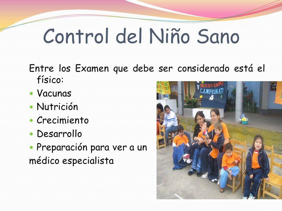 Control del Niño Sano Entre los Examen que debe ser considerado está el físico: Vacunas Nutrición Crecimiento Desarrollo Preparación para ver a un médico especialista