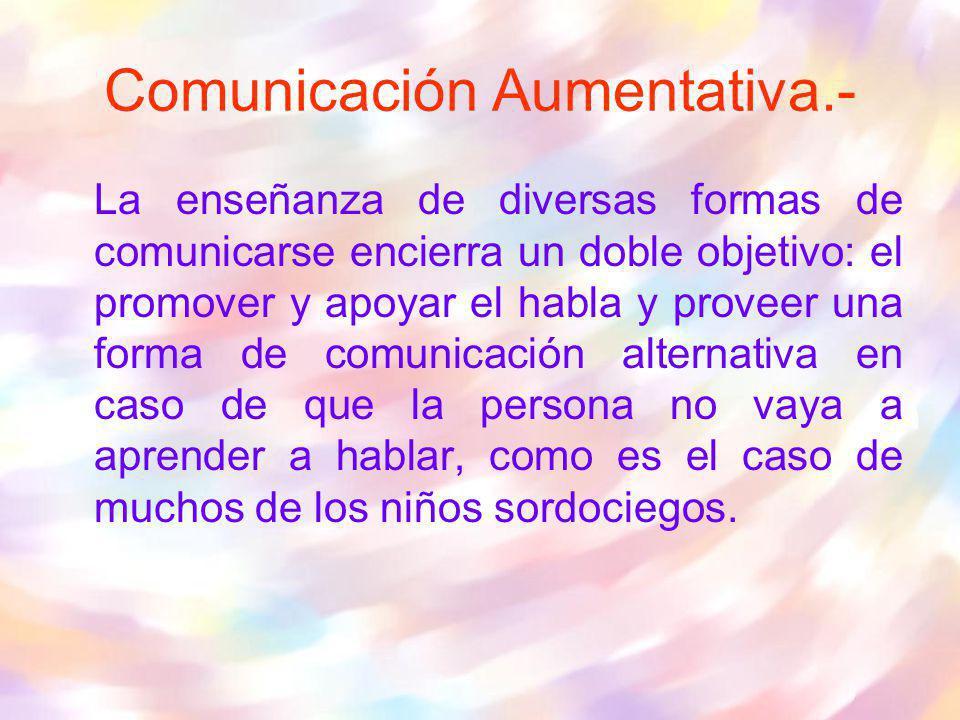 La enseñanza de diversas formas de comunicarse encierra un doble objetivo: el promover y apoyar el habla y proveer una forma de comunicación alternati