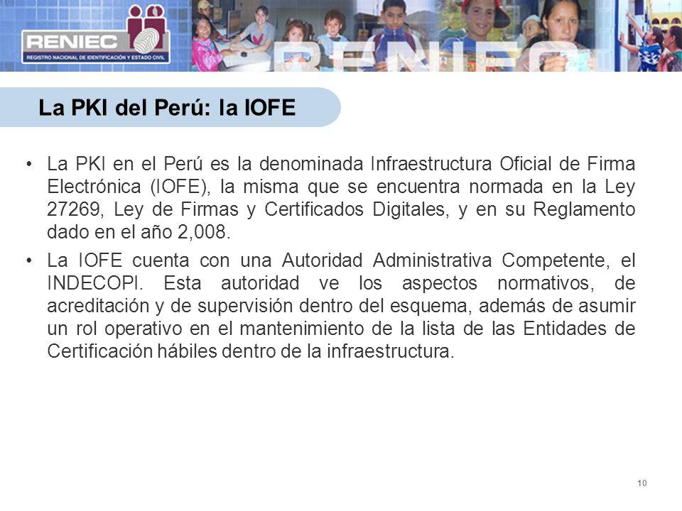 10 La PKI del Perú: la IOFE La PKI en el Perú es la denominada Infraestructura Oficial de Firma Electrónica (IOFE), la misma que se encuentra normada