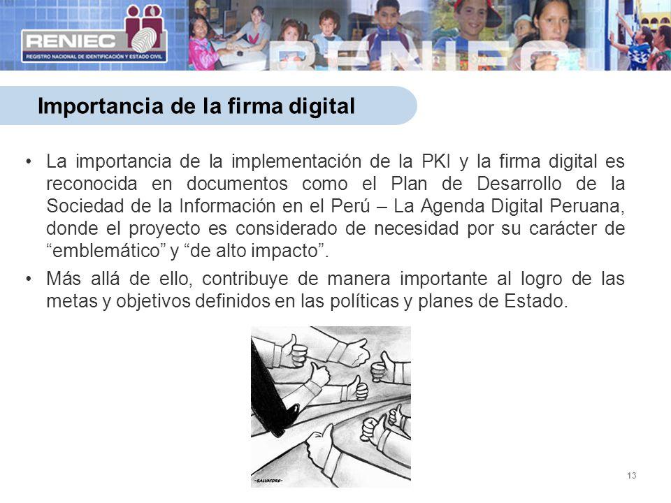 13 Importancia de la firma digital La importancia de la implementación de la PKI y la firma digital es reconocida en documentos como el Plan de Desarr