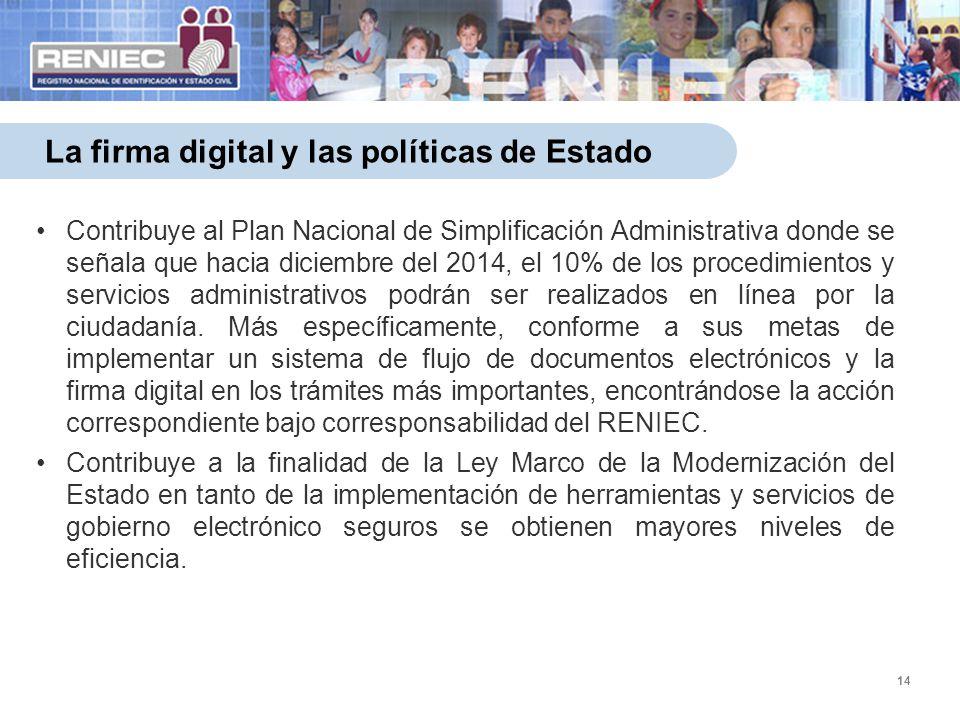 14 La firma digital y las políticas de Estado Contribuye al Plan Nacional de Simplificación Administrativa donde se señala que hacia diciembre del 201