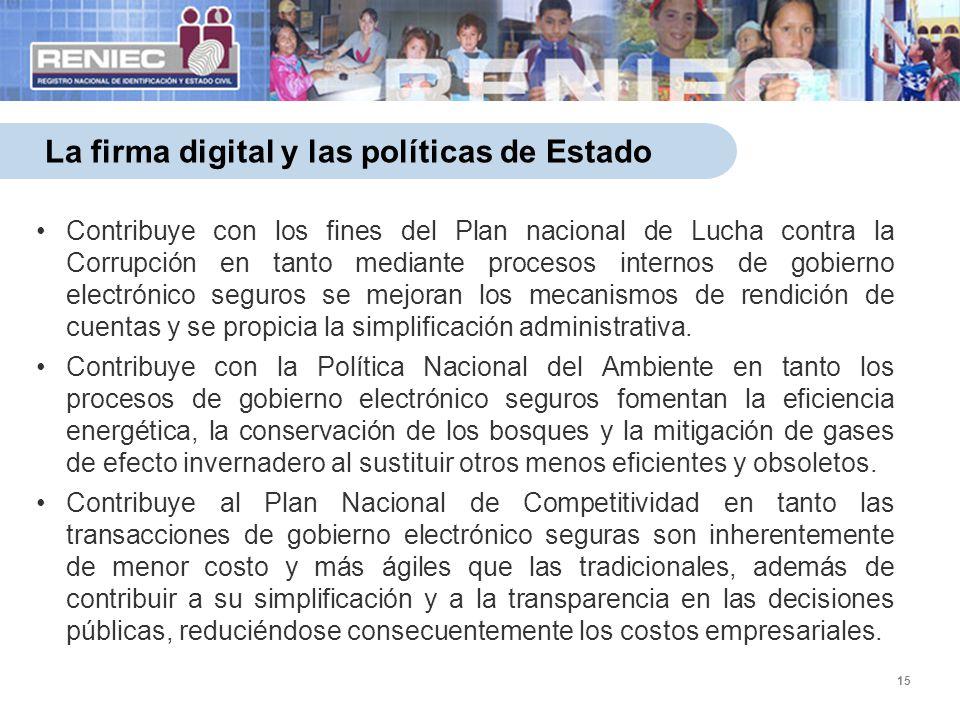15 La firma digital y las políticas de Estado Contribuye con los fines del Plan nacional de Lucha contra la Corrupción en tanto mediante procesos inte