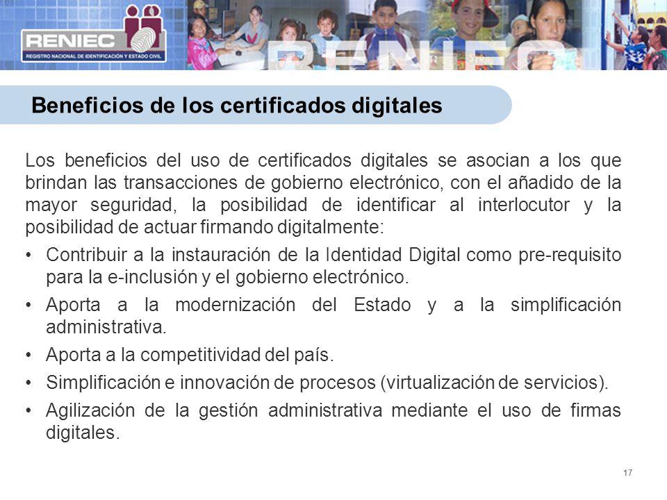 17 Beneficios de los certificados digitales Los beneficios del uso de certificados digitales se asocian a los que brindan las transacciones de gobiern
