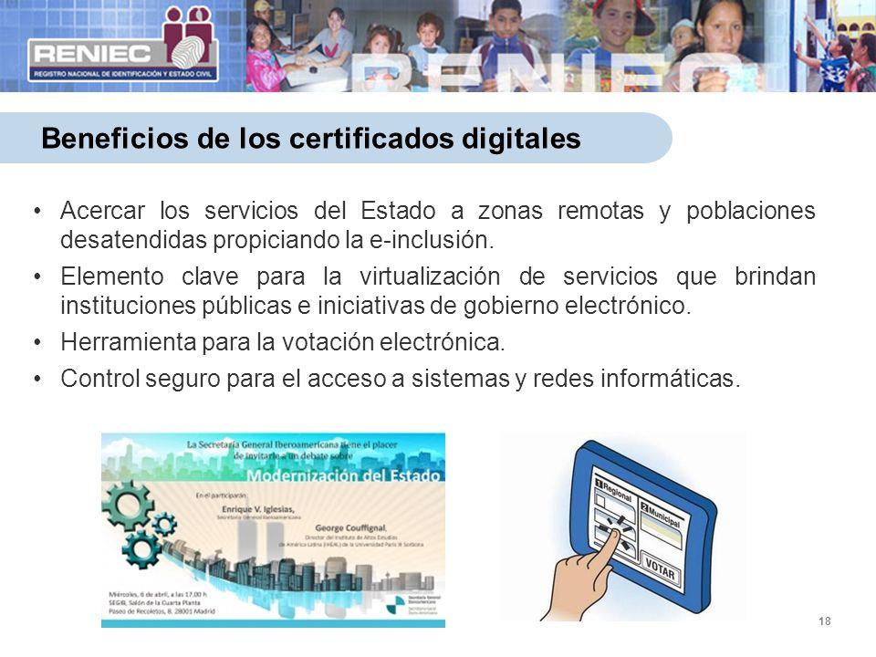 18 Beneficios de los certificados digitales Acercar los servicios del Estado a zonas remotas y poblaciones desatendidas propiciando la e-inclusión.Ace