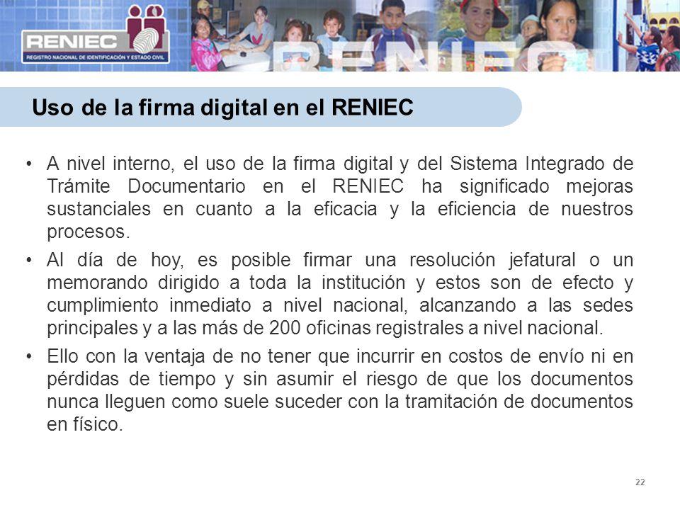 22 Uso de la firma digital en el RENIEC A nivel interno, el uso de la firma digital y del Sistema Integrado de Trámite Documentario en el RENIEC ha si