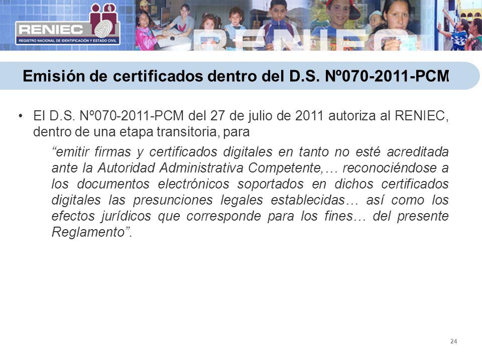 24 Emisión de certificados dentro del D.S. Nº070-2011-PCM El D.S. Nº070-2011-PCM del 27 de julio de 2011 autoriza al RENIEC, dentro de una etapa trans