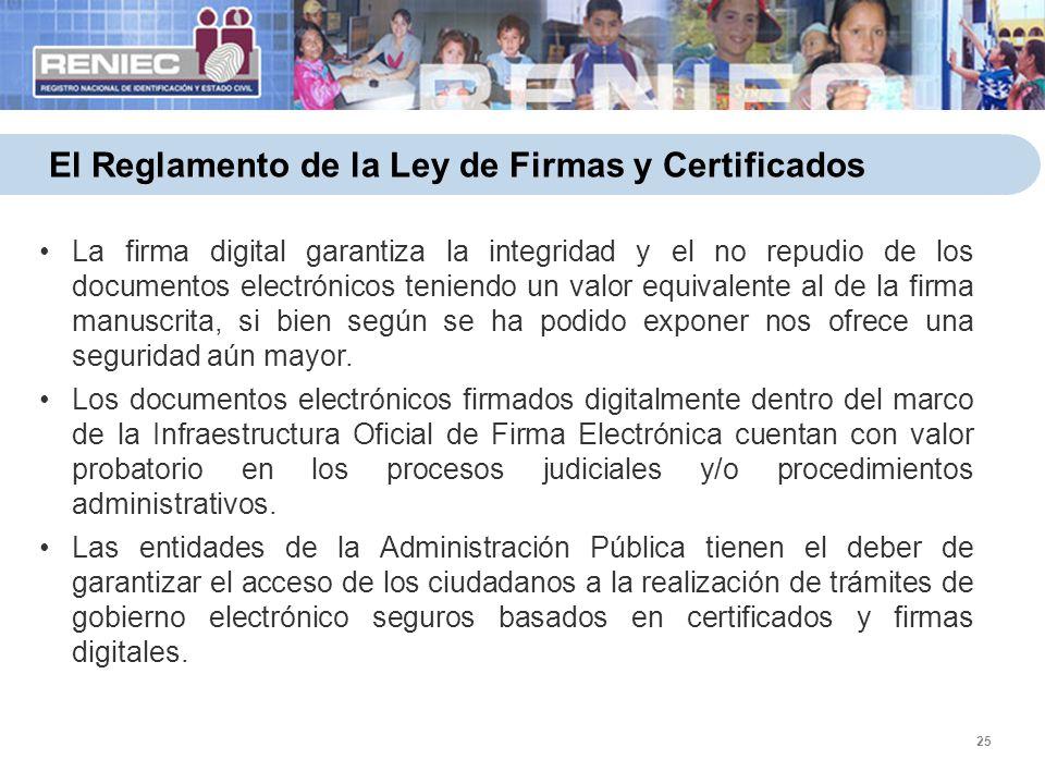 25 El Reglamento de la Ley de Firmas y Certificados La firma digital garantiza la integridad y el no repudio de los documentos electrónicos teniendo u