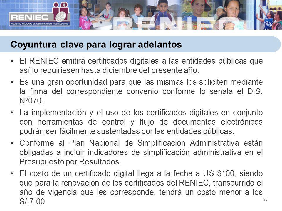 26 Coyuntura clave para lograr adelantos El RENIEC emitirá certificados digitales a las entidades públicas que así lo requiriesen hasta diciembre del