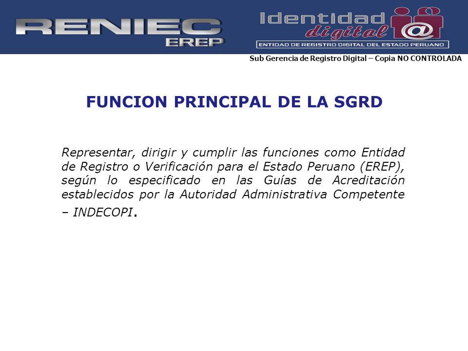 FUNCION PRINCIPAL DE LA SGRD Representar, dirigir y cumplir las funciones como Entidad de Registro o Verificación para el Estado Peruano (EREP), según