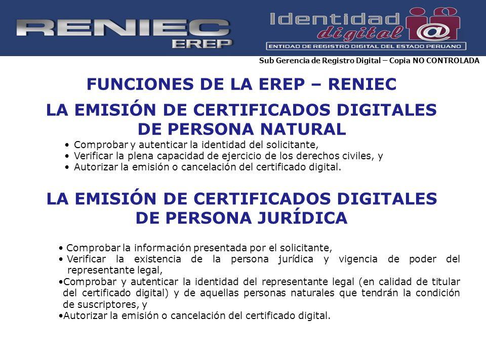 FUNCIONES DE LA EREP – RENIEC LA EMISIÓN DE CERTIFICADOS DIGITALES DE PERSONA NATURAL Comprobar y autenticar la identidad del solicitante, Verificar l