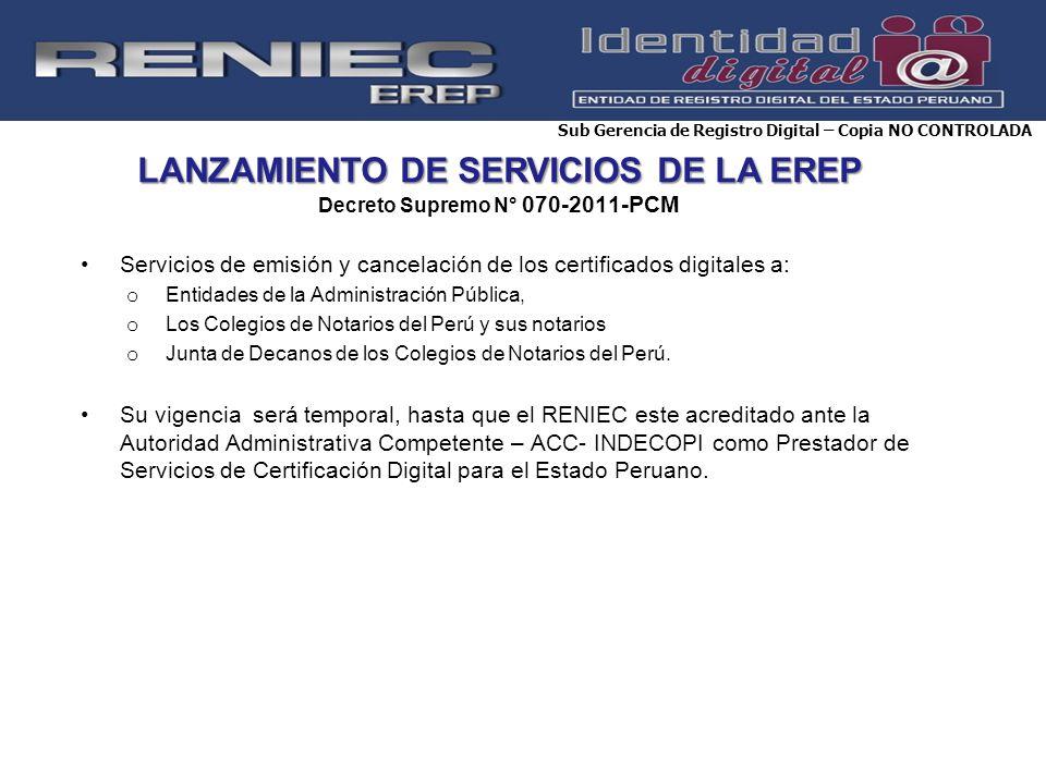 LANZAMIENTO DE SERVICIOS DE LA EREP LANZAMIENTO DE SERVICIOS DE LA EREP Decreto Supremo N° 070-2011-PCM Servicios de emisión y cancelación de los cert