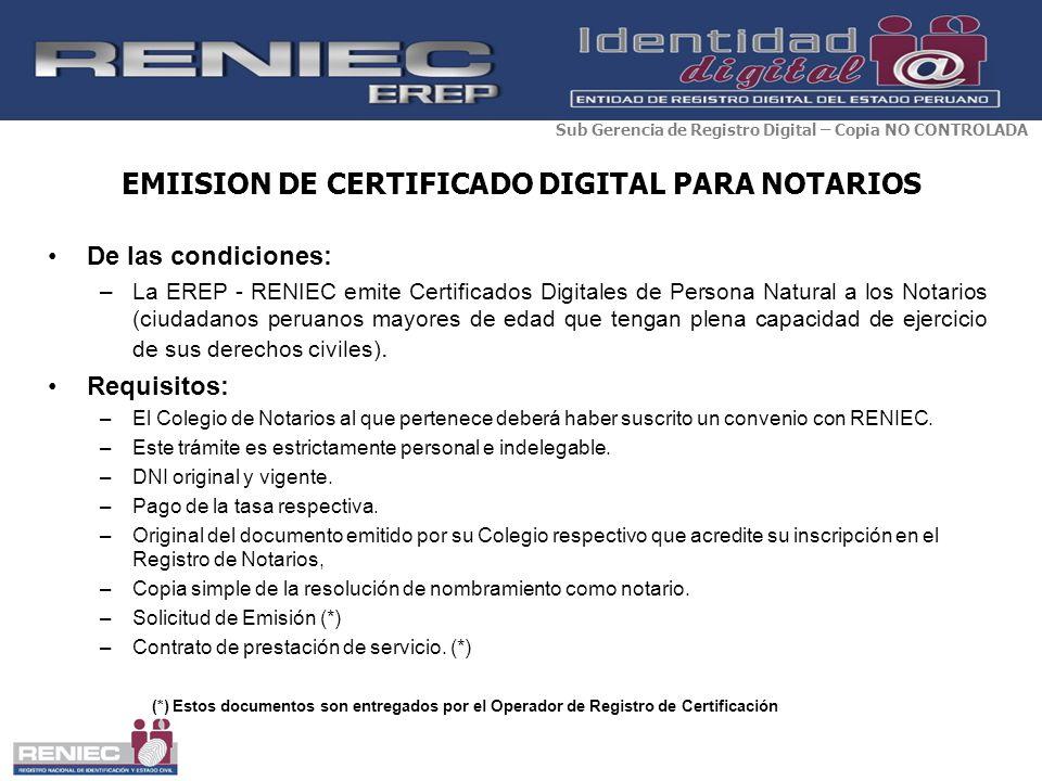 EMIISION DE CERTIFICADO DIGITAL PARA NOTARIOS De las condiciones: –La EREP - RENIEC emite Certificados Digitales de Persona Natural a los Notarios (ci