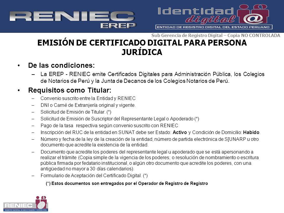 EMISIÓN DE CERTIFICADO DIGITAL PARA PERSONA JURÍDICA De las condiciones: –La EREP - RENIEC emite Certificados Digitales para Administración Pública, l