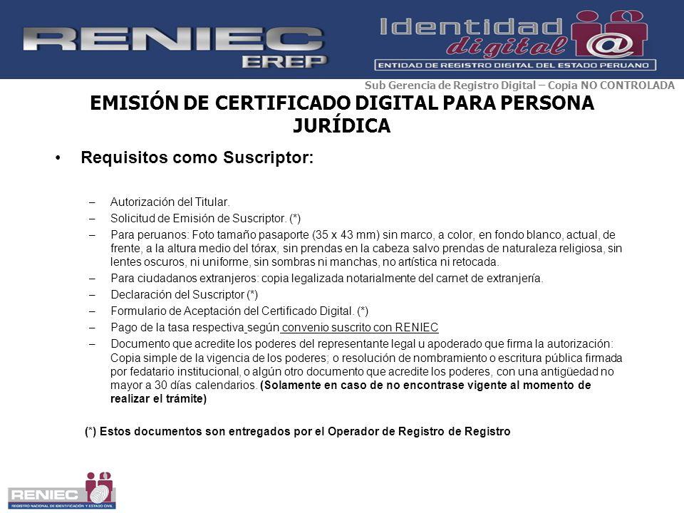 EMISIÓN DE CERTIFICADO DIGITAL PARA PERSONA JURÍDICA Requisitos como Suscriptor: –Autorización del Titular. –Solicitud de Emisión de Suscriptor. (*) –