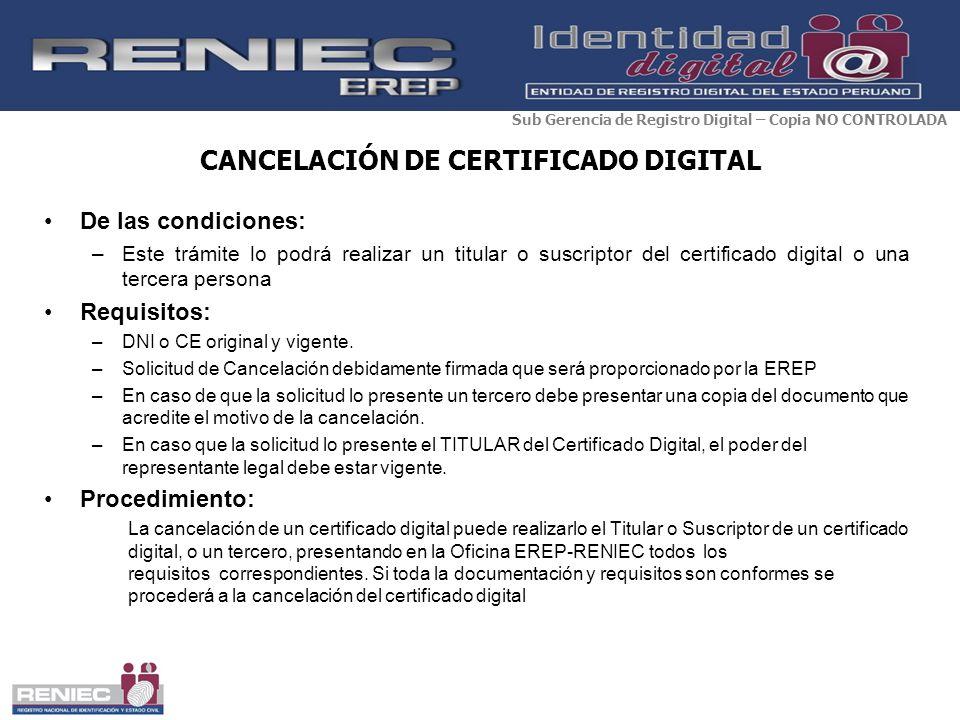 CANCELACIÓN DE CERTIFICADO DIGITAL De las condiciones: –Este trámite lo podrá realizar un titular o suscriptor del certificado digital o una tercera p