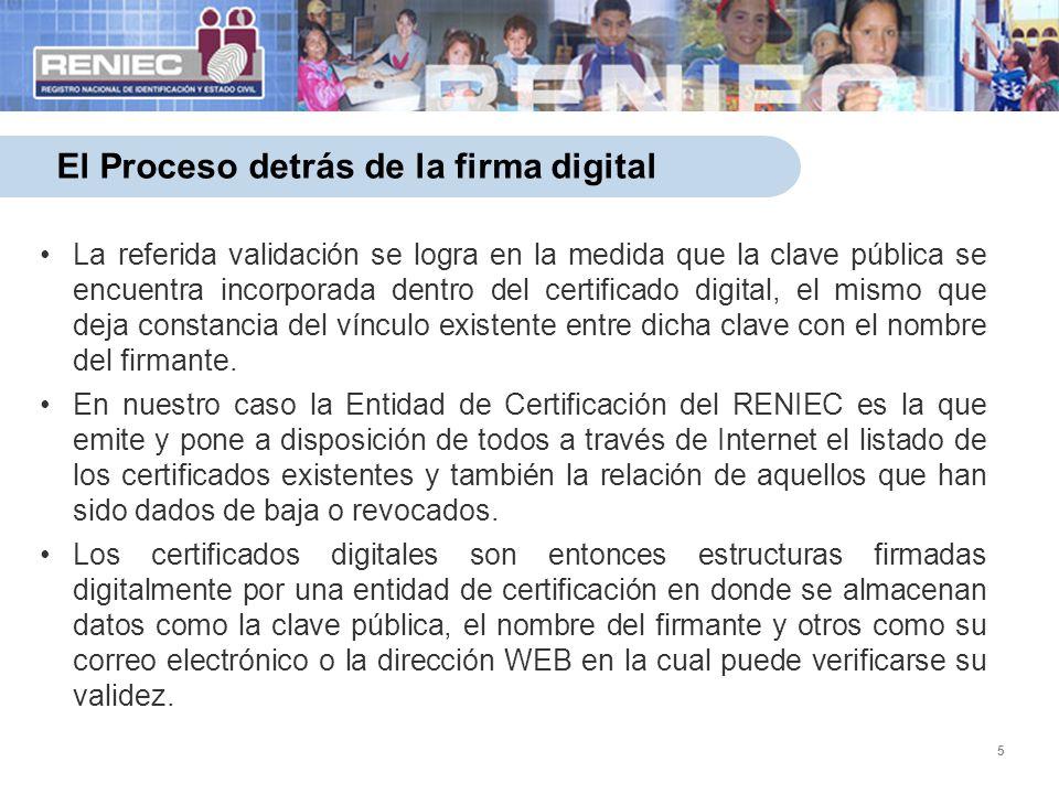5 El Proceso detrás de la firma digital La referida validación se logra en la medida que la clave pública se encuentra incorporada dentro del certific
