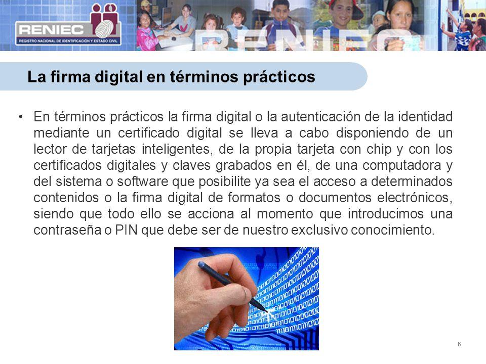 6 La firma digital en términos prácticos En términos prácticos la firma digital o la autenticación de la identidad mediante un certificado digital se