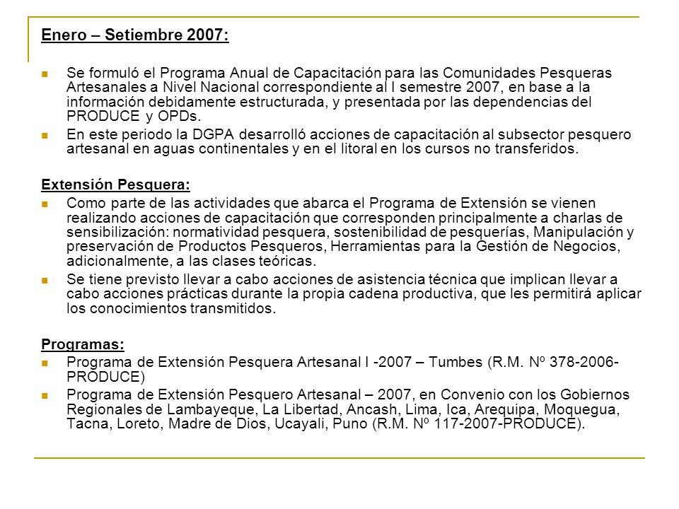 Enero – Setiembre 2007: Se formuló el Programa Anual de Capacitación para las Comunidades Pesqueras Artesanales a Nivel Nacional correspondiente al I