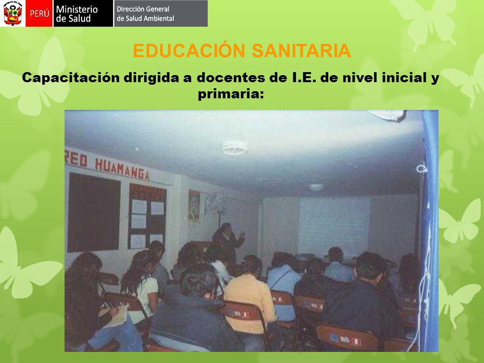 EDUCACIÓN SANITARIA Capacitación dirigida a docentes de I.E. de nivel inicial y primaria:
