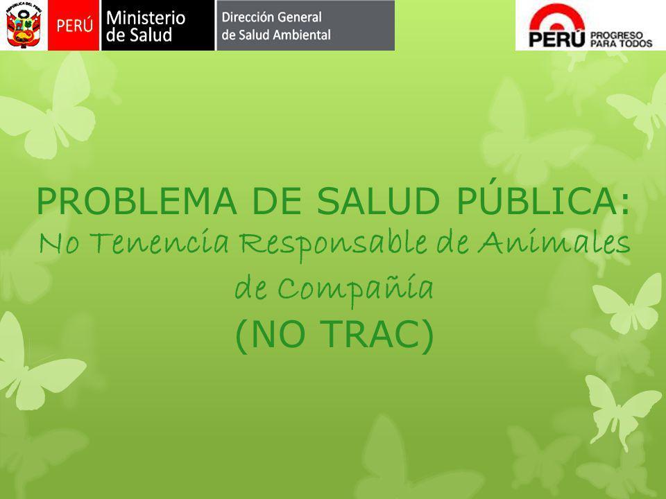 PROBLEMA DE SALUD PÚBLICA: No Tenencia Responsable de Animales de Compañía (NO TRAC)