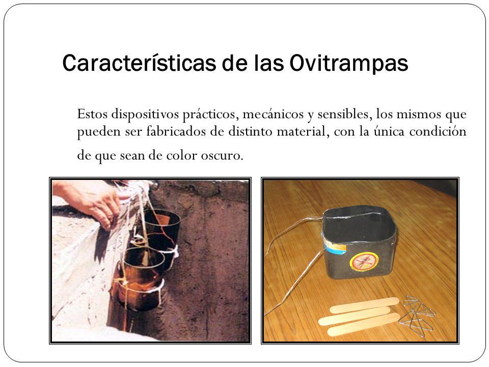 Características de las Ovitrampas Estos dispositivos prácticos, mecánicos y sensibles, los mismos que pueden ser fabricados de distinto material, con la única condición de que sean de color oscuro.