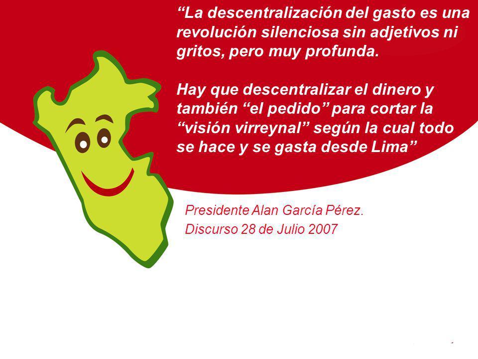 Presidente Alan García Pérez. Discurso 28 de Julio 2007 La descentralización del gasto es una revolución silenciosa sin adjetivos ni gritos, pero muy