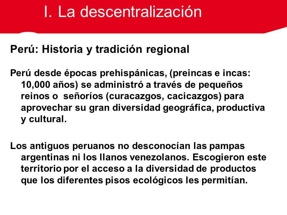 Perú: Historia y tradición regional Perú desde épocas prehispánicas, (preincas e incas: 10,000 años) se administró a través de pequeños reinos o señor
