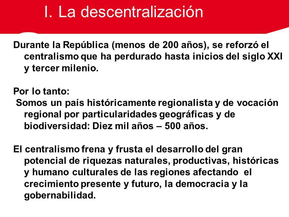 Durante la República (menos de 200 años), se reforzó el centralismo que ha perdurado hasta inicios del siglo XXI y tercer milenio. Por lo tanto: Somos