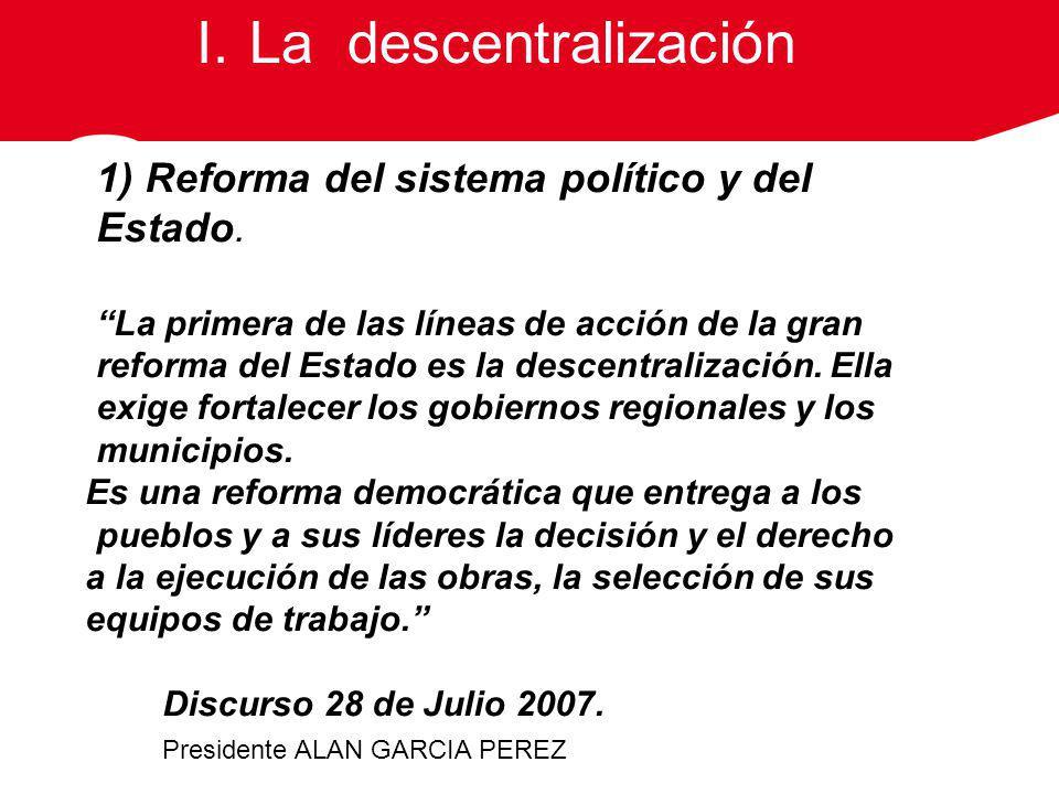 1) Reforma del sistema político y del Estado. La primera de las líneas de acción de la gran reforma del Estado es la descentralización. Ella exige for