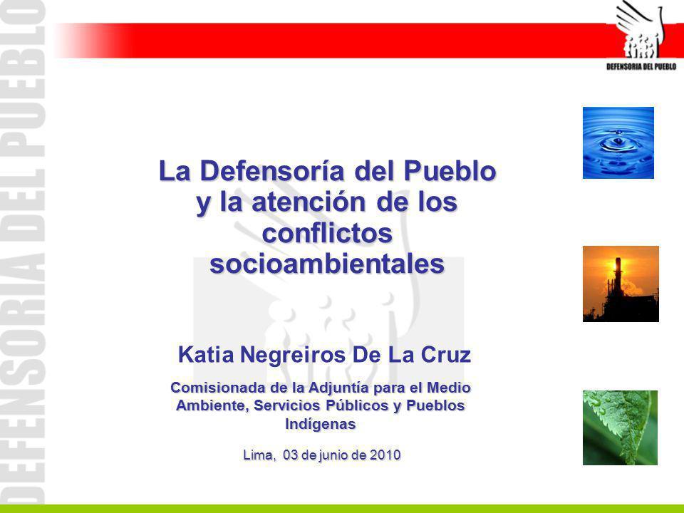 CONTENIDO El derecho a un ambiente adecuado Nuestro mandato constitucional: organización y funciones de la Defensoría del Pueblo Actuación Defensorial en conflictos socioambientales