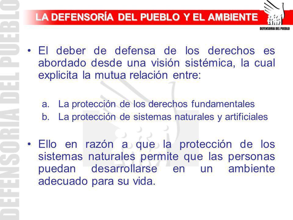 LA DEFENSORÍA DEL PUEBLO Y EL AMBIENTE El deber de defensa de los derechos es abordado desde una visión sistémica, la cual explicita la mutua relación