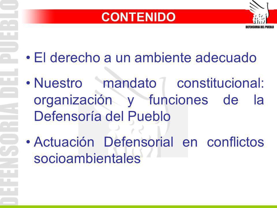 CONTENIDO El derecho a un ambiente adecuado Nuestro mandato constitucional: organización y funciones de la Defensoría del Pueblo Actuación Defensorial