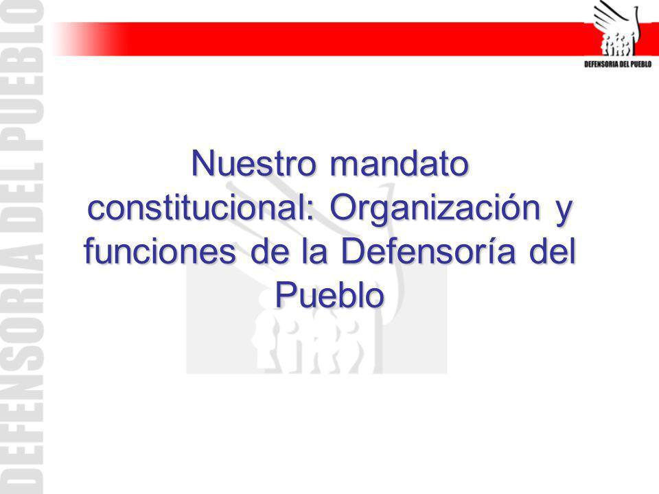 Artículo 162º de la Constitución Política.- Corresponde a la Defensoría del Pueblo defender los derechos constitucionales y fundamentales de la persona y de la comunidad; y supervisar el cumplimiento de los deberes de la administración estatal y la prestación de los servicios públicos a la ciudadanía.