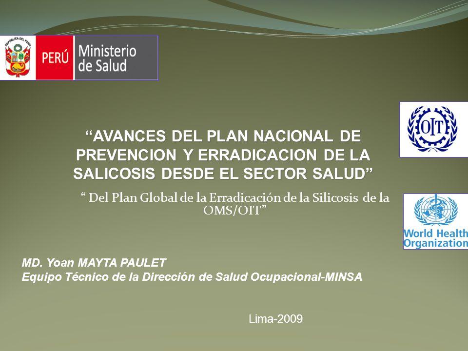 Del Plan Global de la Erradicación de la Silicosis de la OMS/OIT MD. Yoan MAYTA PAULET Equipo Técnico de la Dirección de Salud Ocupacional-MINSA Lima-