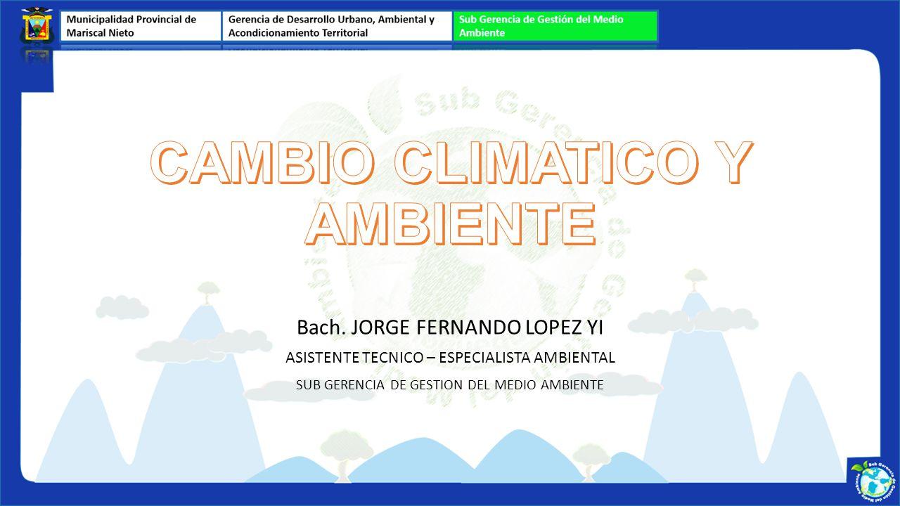 Bach. JORGE FERNANDO LOPEZ YI ASISTENTE TECNICO – ESPECIALISTA AMBIENTAL SUB GERENCIA DE GESTION DEL MEDIO AMBIENTE