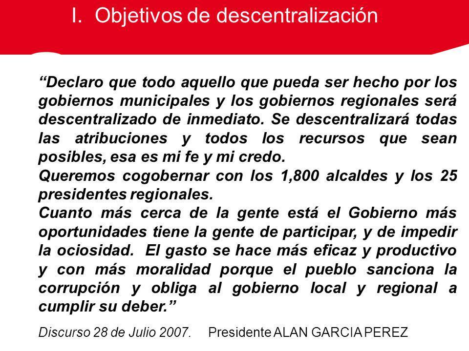 Declaro que todo aquello que pueda ser hecho por los gobiernos municipales y los gobiernos regionales será descentralizado de inmediato.