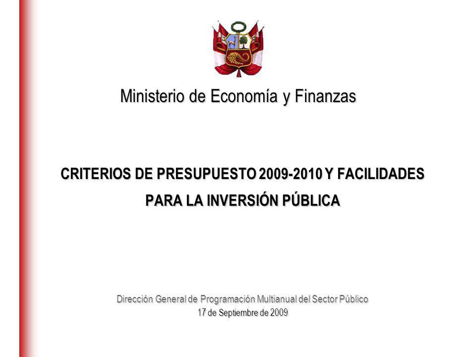 CRITERIOS DE PRESUPUESTO 2009-2010 Y FACILIDADES PARA LA INVERSIÓN PÚBLICA Dirección General de Programación Multianual del Sector Público 17 de Septiembre de 2009 Ministerio de Economía y Finanzas