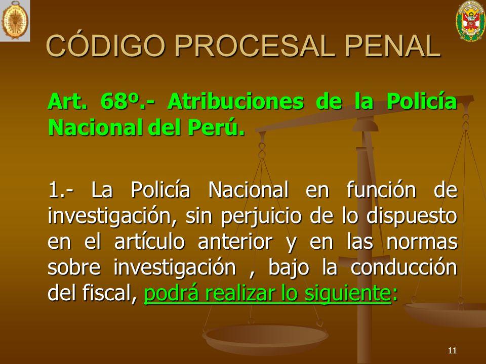 CÓDIGO PROCESAL PENAL Art. 68º.- Atribuciones de la Policía Nacional del Perú. 1.- La Policía Nacional en función de investigación, sin perjuicio de l