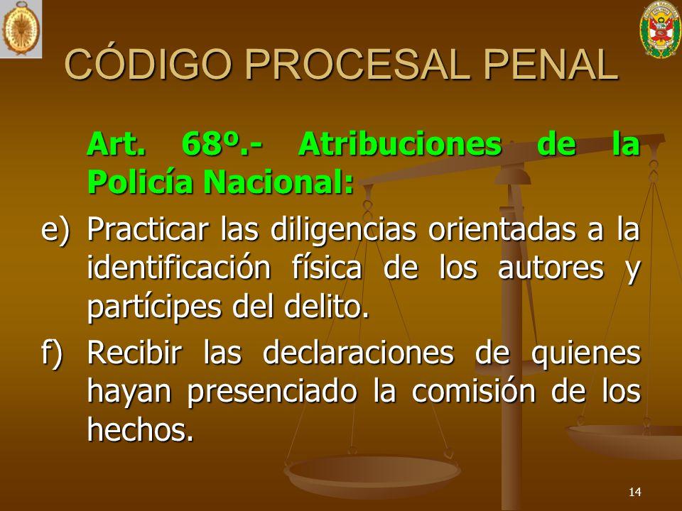 CÓDIGO PROCESAL PENAL Art. 68º.- Atribuciones de la Policía Nacional: e) Practicar las diligencias orientadas a la identificación física de los autore