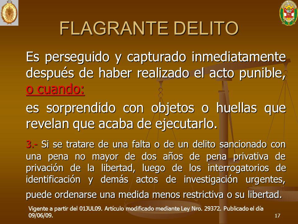 FLAGRANTE DELITO Es perseguido y capturado inmediatamente después de haber realizado el acto punible, o cuando: es sorprendido con objetos o huellas q